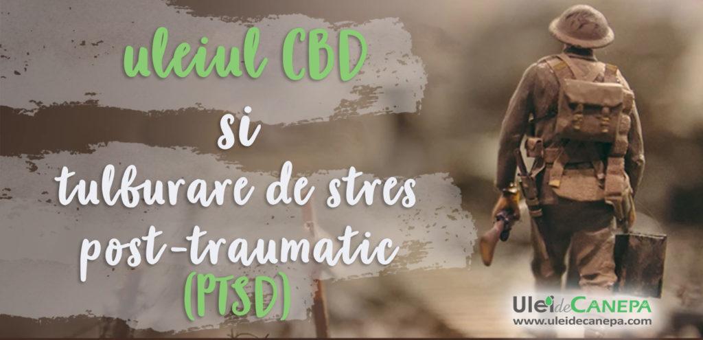 Sindromul de stres post-traumatic - PTSD si ulei CBD